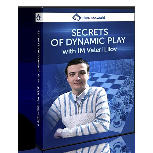Secrets of Dynamic Play with IM Valeri Lilov