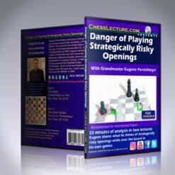 Danger of Playing Strategically Risky Openings – GM Eugene Perelshteyn