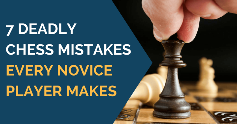 7 Deadly Chess Mistakes Every Novice Player Makes