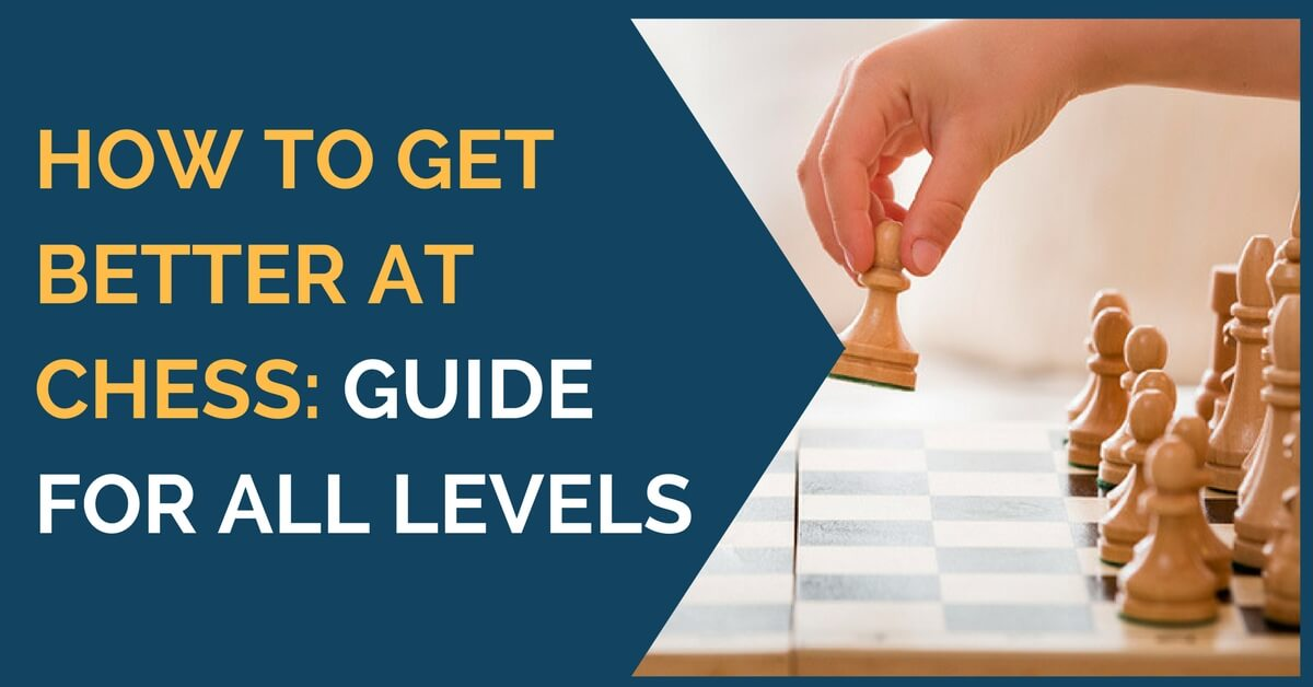 How to get better at chess: guide for all levels