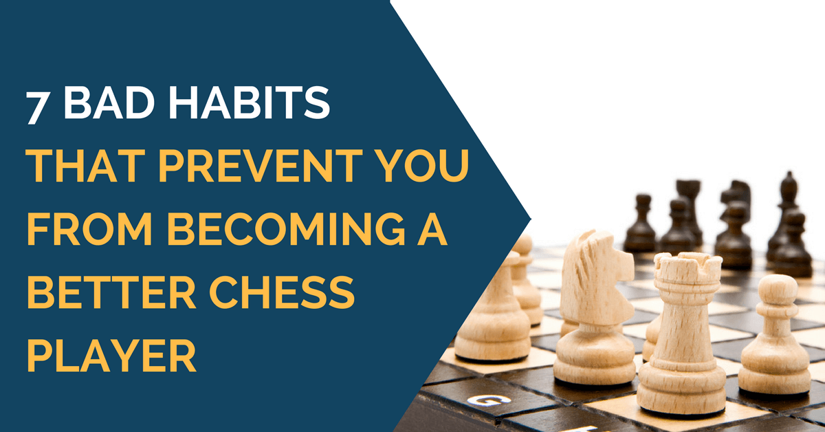 7 Bad habits that prevent you from becoming a better chess player