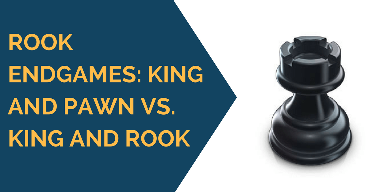 Rook Endgames: King and Pawn vs. King and Rook