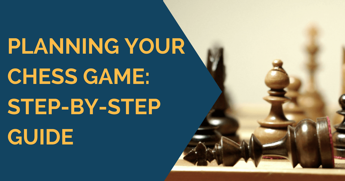 planning chess gamesstep by step