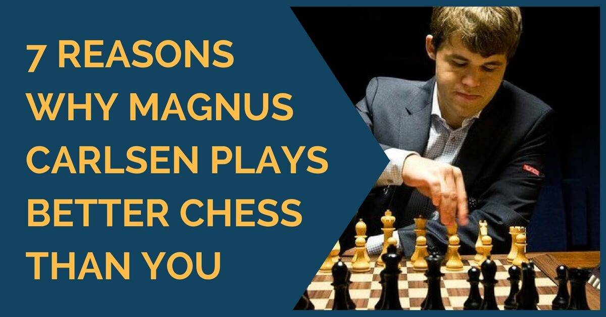 7 Reasons Why Magnus Carlsen Plays Better Chess Than You