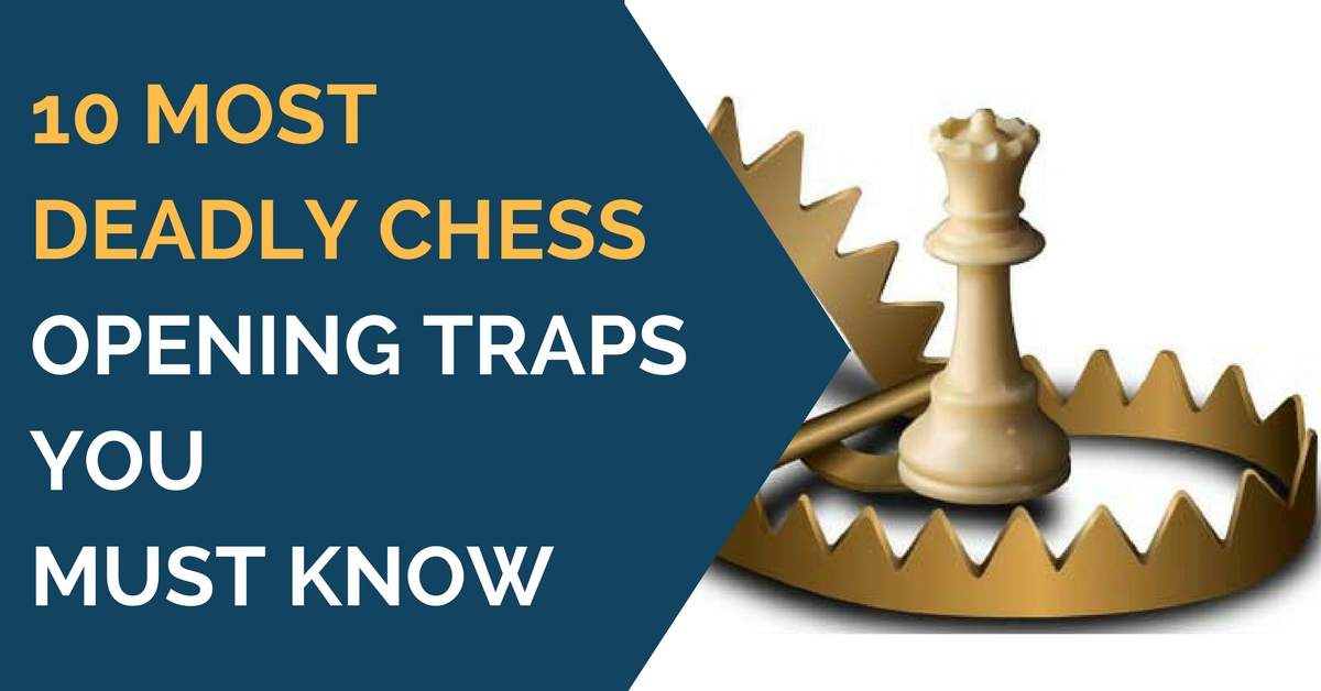 10 Most Deadly Chess Opening Traps You Must Know
