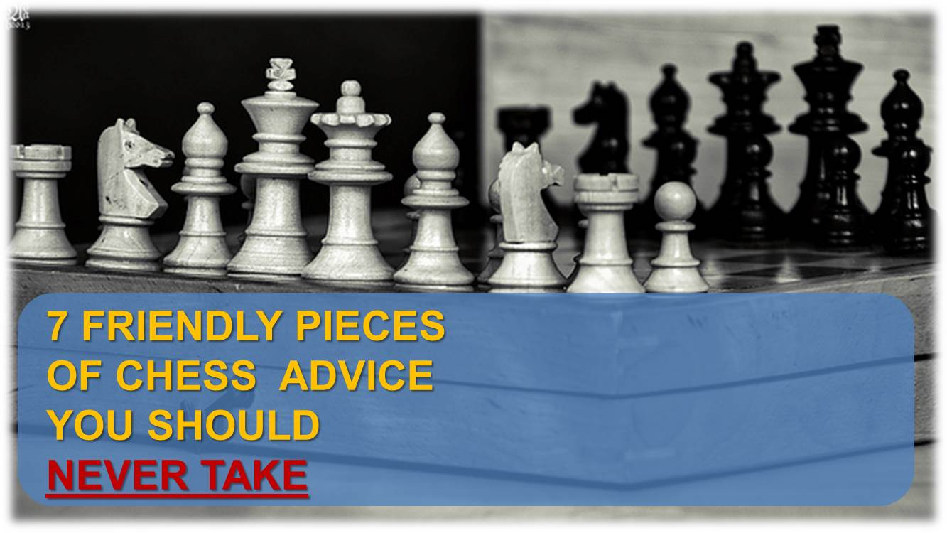 7 chess advice never take