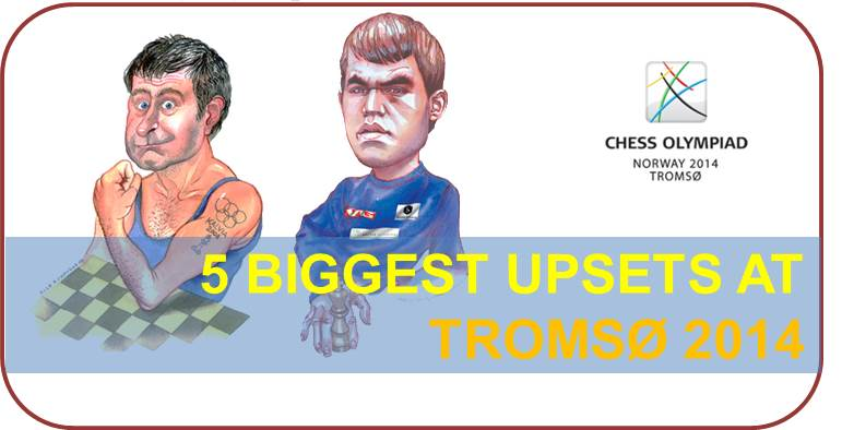 5 Biggest Upsets of Chess Olympiad: Tromso 2014
