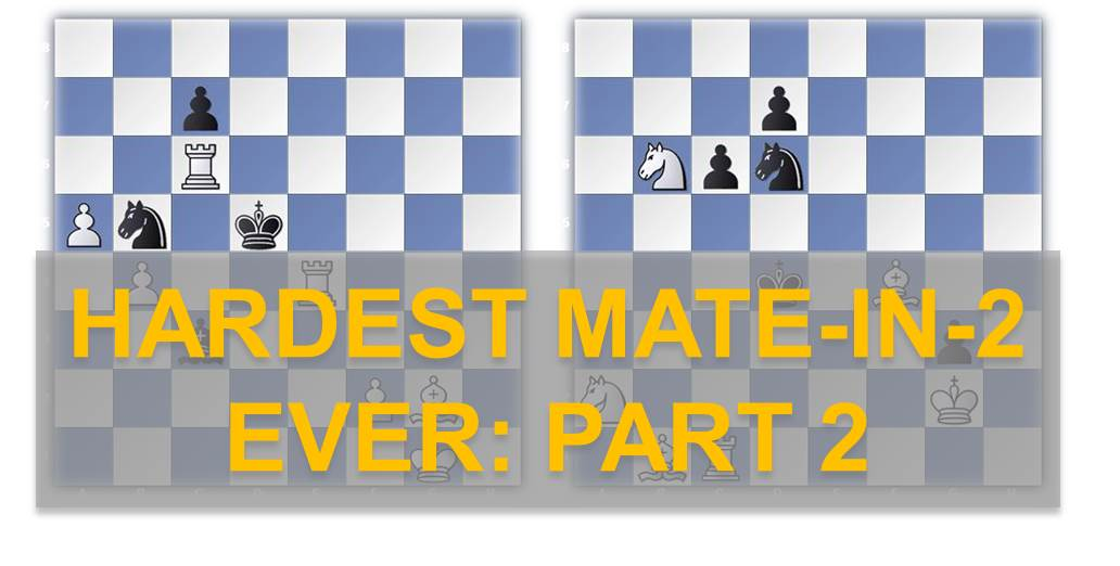 hardest mate in 2: part 2
