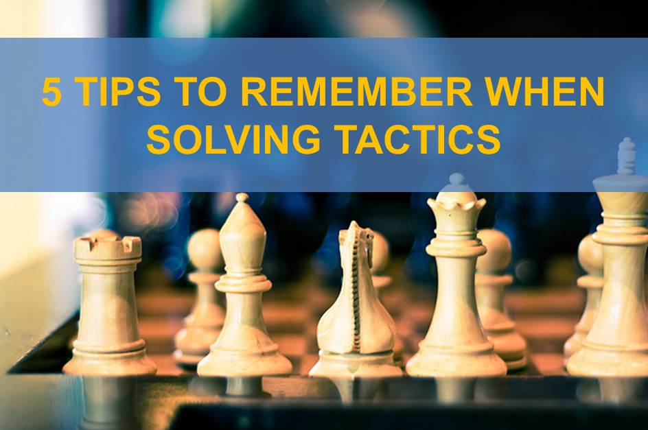 5 Tips to Remember When Solving Tactics