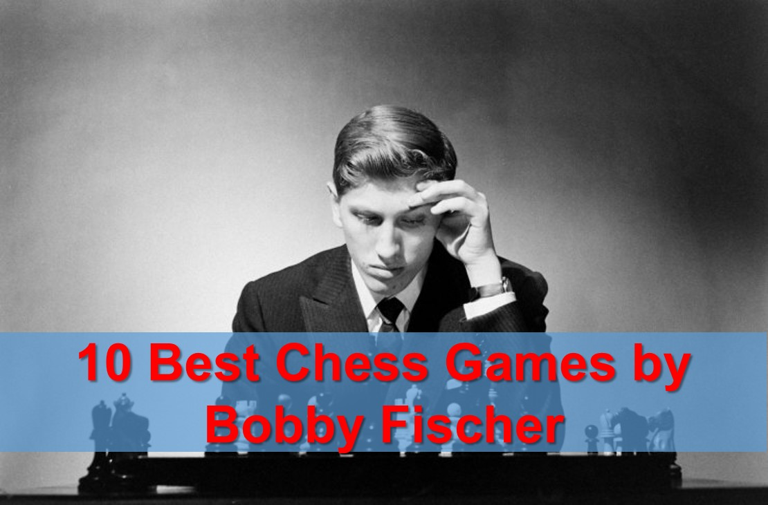 Bobby Fischer — 10 Best Chess Games