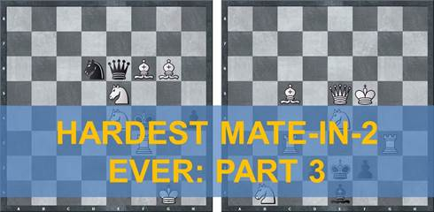 5 Hardest Mate-in-2 Ever: Part 3