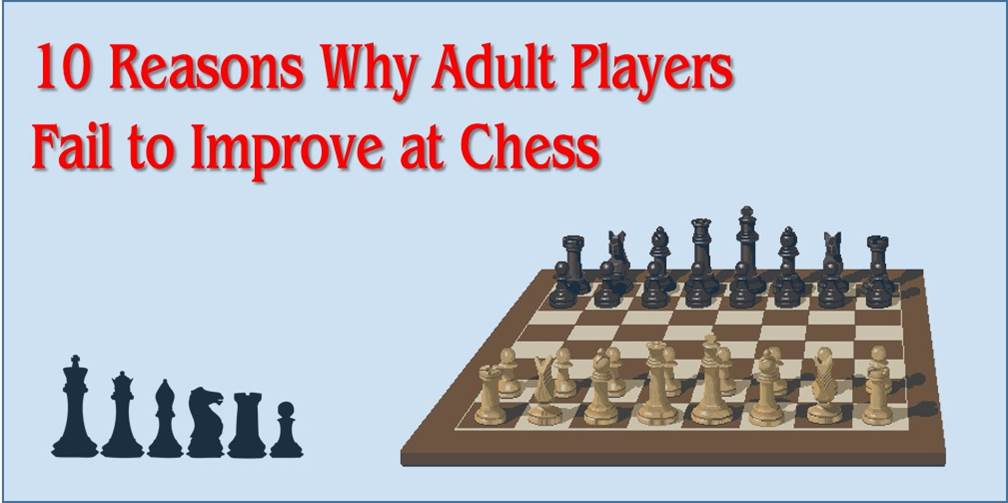 10 Reasons Why Adult Players Fail to Improve at Chess