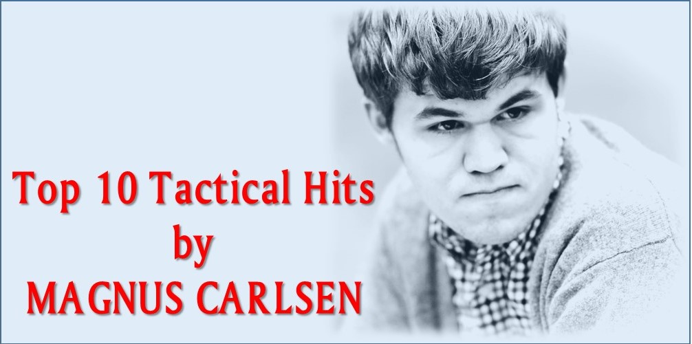 Top 10 Tactical Hits by Magnus Carlsen