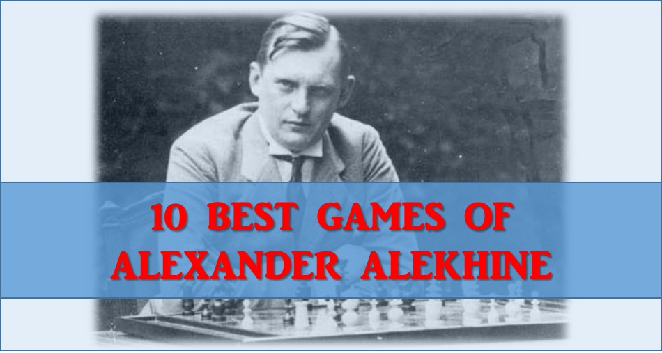 10 Best Chess Games by Alexander Alekhine