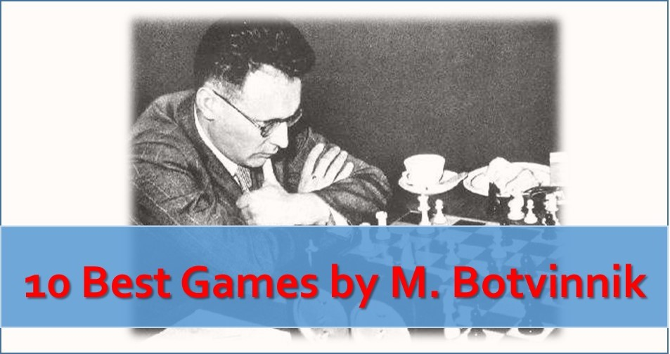 Mikhail Botvinnik: 10 Best Chess Games