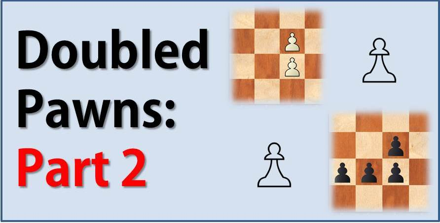 Doubled Pawns: Weakness or Strength – Part 2