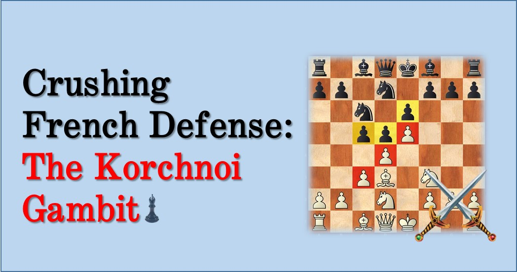 Crushing French Defense – The Korchnoi Gambit
