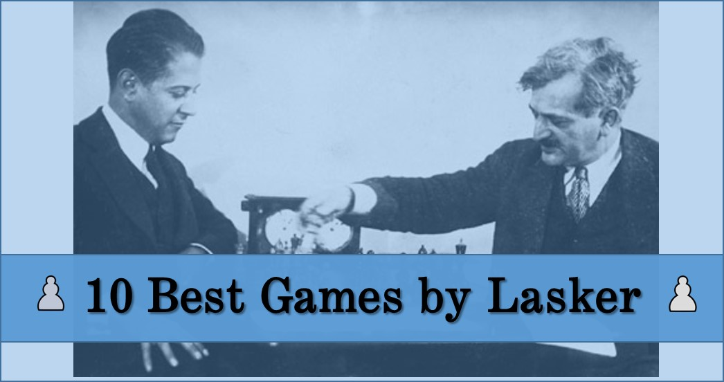 10 Best Chess Games by Emanuel Lasker
