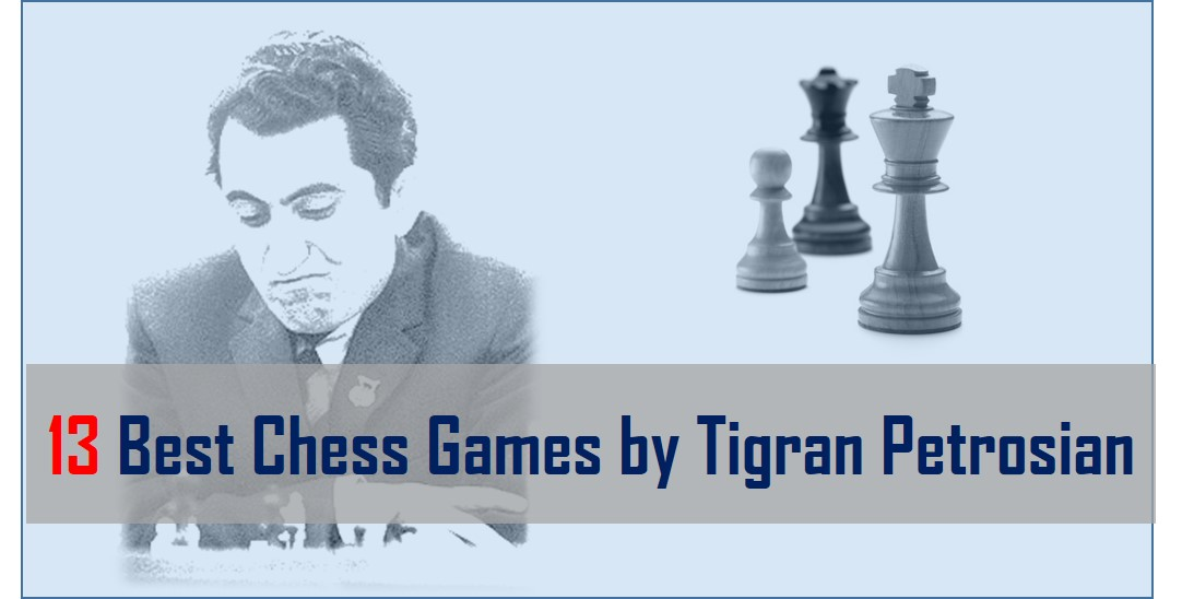 13 Best Chess Games by Tigran Petrosian