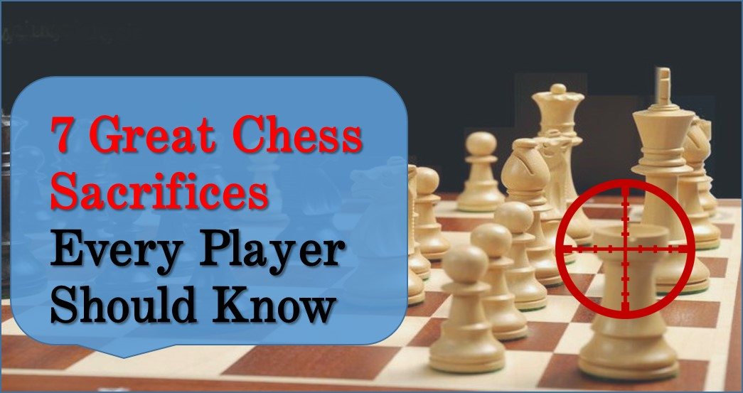 7 Great Chess Sacrifices Every Player Should Know