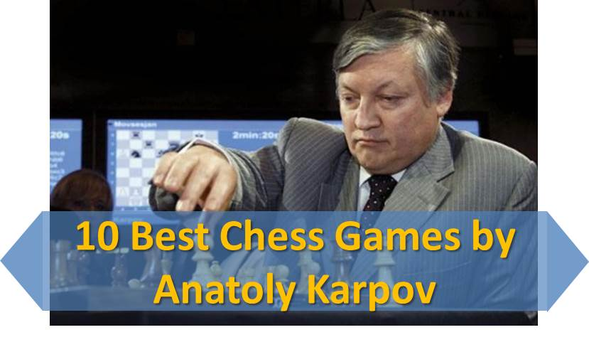 10 Best Chess Games by Anatoly Karpov
