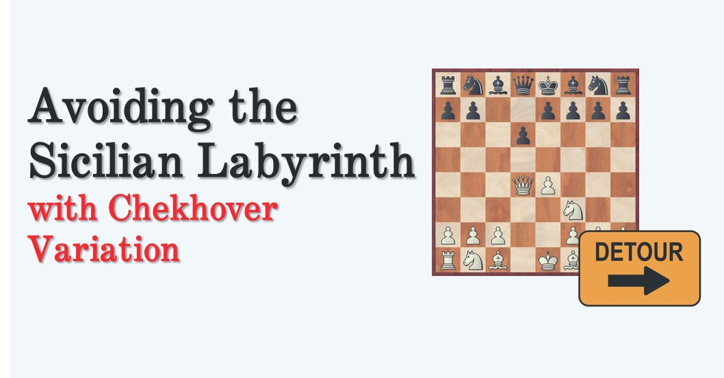 Avoiding the Sicilian Labyrinth with the Chekhover Variation