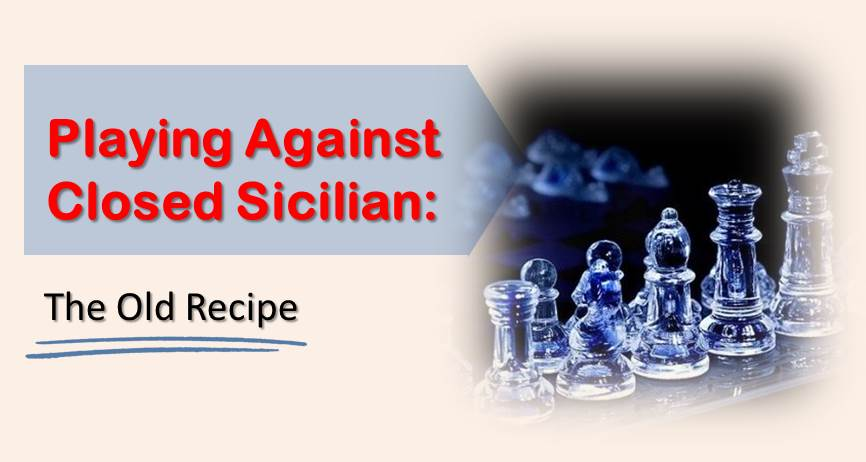 Playing Against Closed Sicilian: The Old Recipe