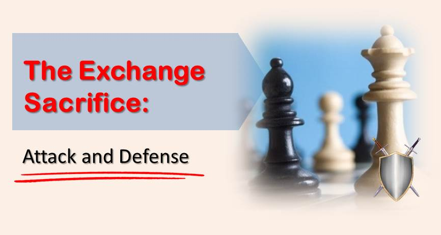 The Exchange Sacrifice: Attack and Defense