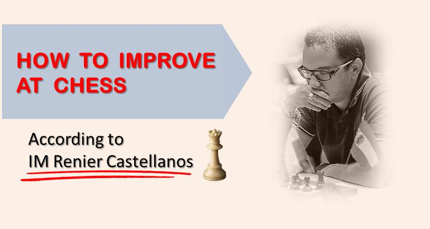 IM Renier Castellanos – How to Improve at Chess