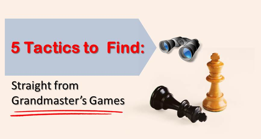 5 Tactics to Find: Straight from Grandmaster's Games