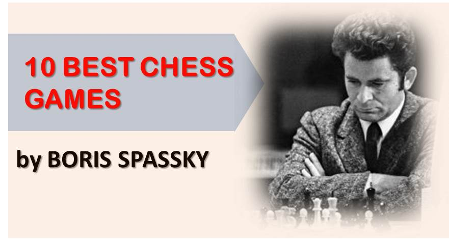 10 Best Chess Games by Boris Spassky