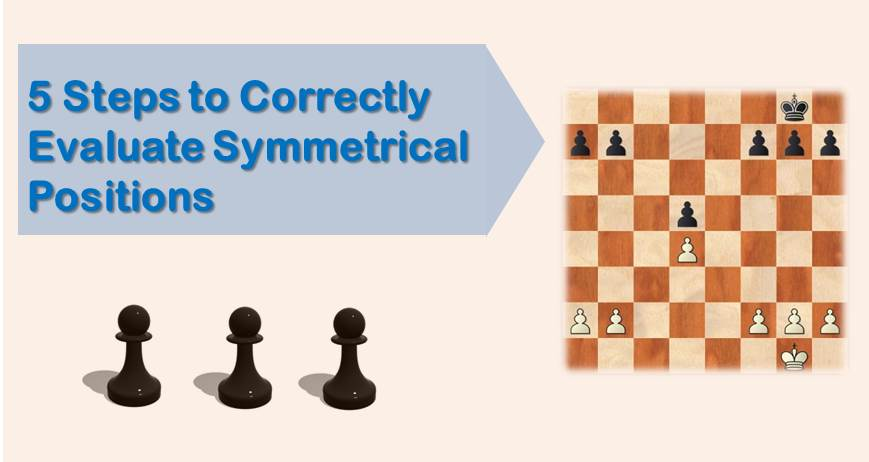 5 Steps to Correctly Evaluate Symmetrical Positions