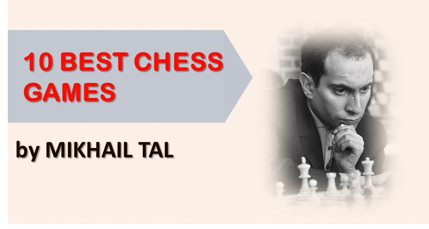Mikhail Tal: 10 Best Chess Games