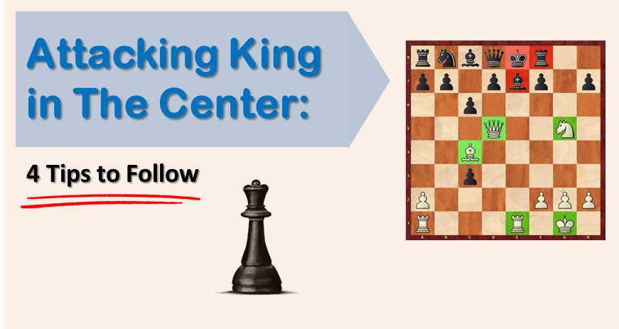 Attacking King in The Center: 4 Tips to Follow