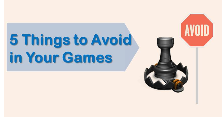 5 Things to Avoid in Your Games