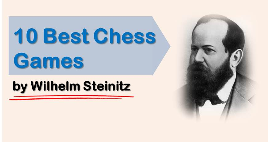 10 Best Chess Games by Wilhelm Steinitz