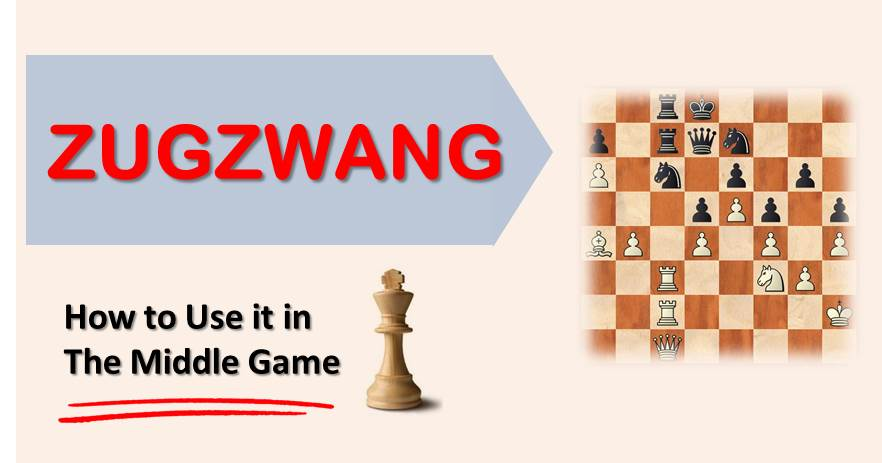Zugzwang –  How to Use it in The Middle Game