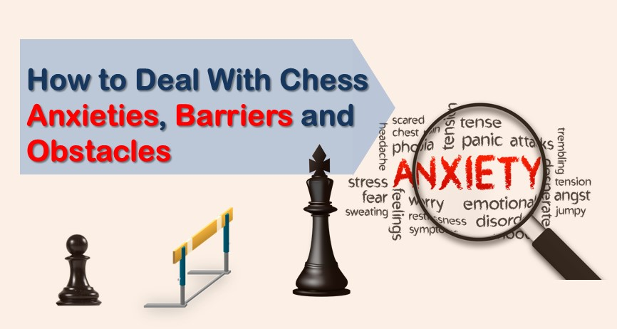 How to Deal With Chess Anxieties, Barriers and Obstacles