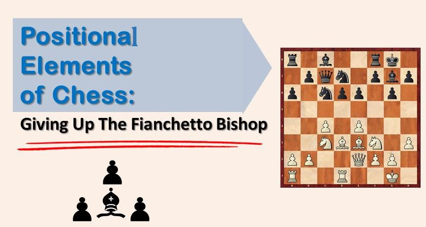 Positional Elements of Chess: Giving Up The Fianchetto Bishop