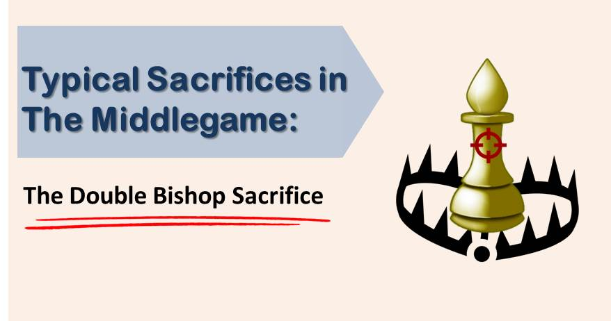 Typical Sacrifices in The Middlegame: The Double Bishop Sacrifice