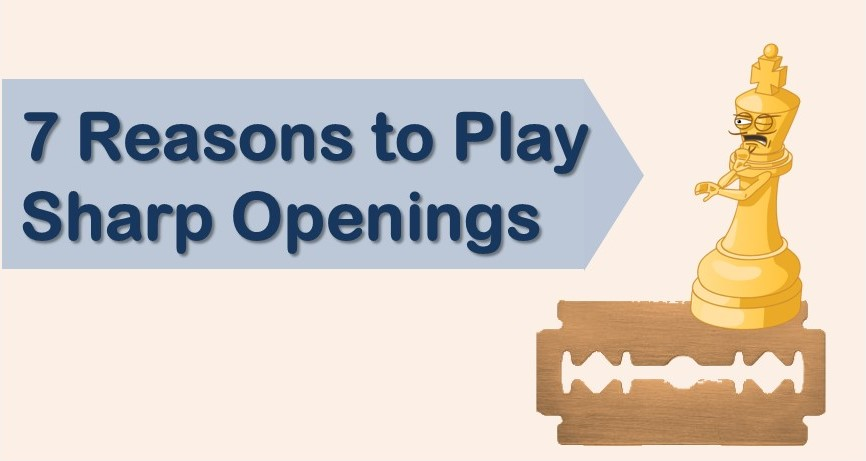 7 reasons to play sharp openings