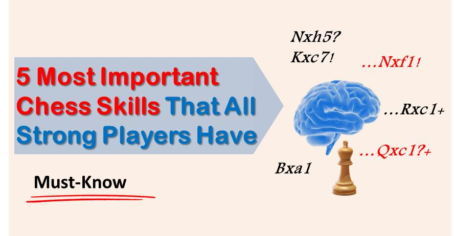 5 Most Important Skills That All Strong Chess Players Have
