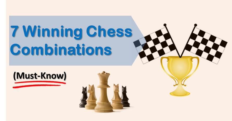7 Winning Chess Combinations You Must Know