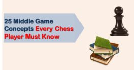 25 Middlegame Concepts Every Chess Player Must Know