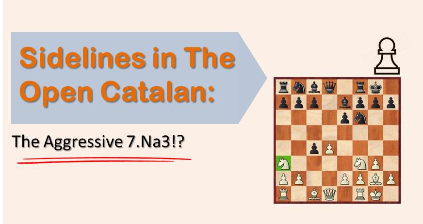 Sidelines in The Open Catalan:  The Aggressive 7.Na3!?