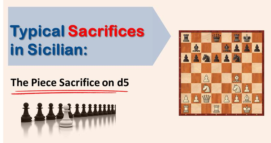 Typical Sacrifices in Sicilian: The Piece Sacrifice on d5