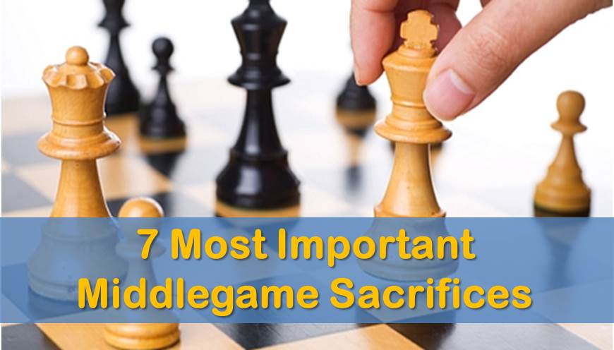 7 Most Important Middlegame Sacrifices That Win Games