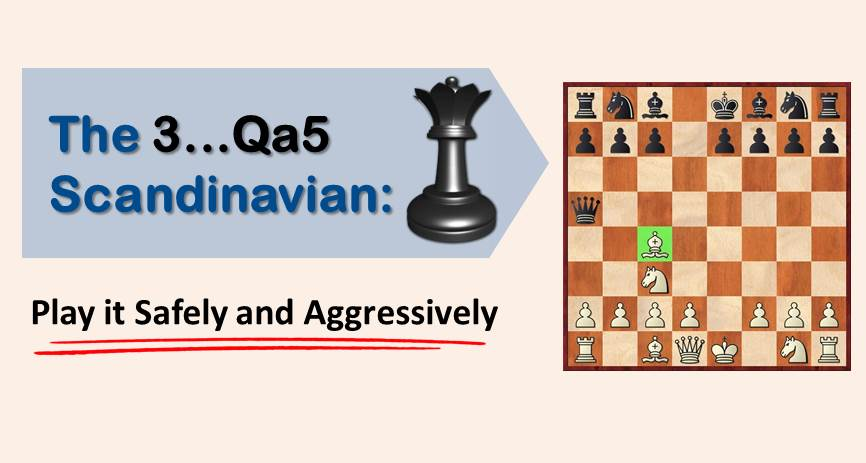 The 3…Qa5 Scandinavian:  Play it Safely and Aggressively