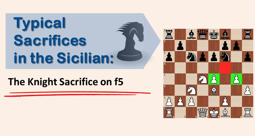 Typical Sacrifices in the Sicilian: The Knight Sacrifice on f5