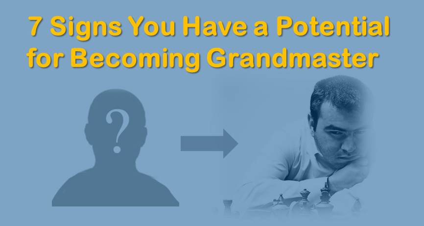 7 Signs You Have a Potential for Becoming Grandmaster